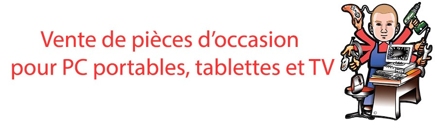 Vente de pièces d'occasion pour PC portables, tablettes et TV